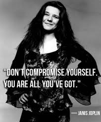 Janis Joplin, maybe she should have listened to her own advice?